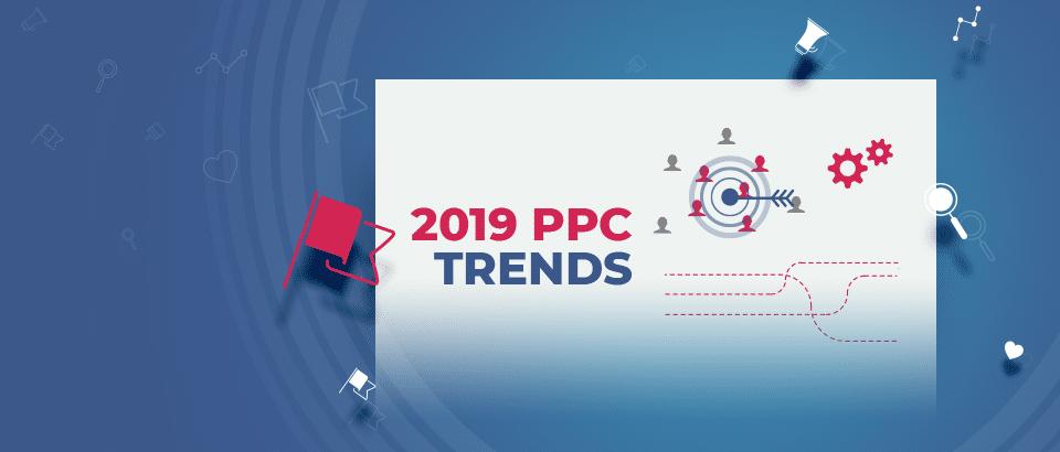 6 PPC тенденции за 2019-та